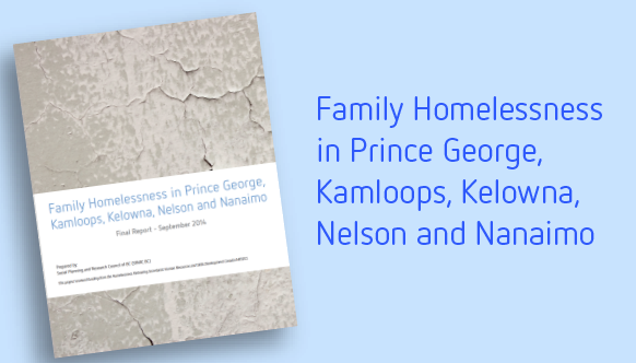 Family Homelessness in Prince George, Kamloops, Kelowna, Nelson and Nanaimo