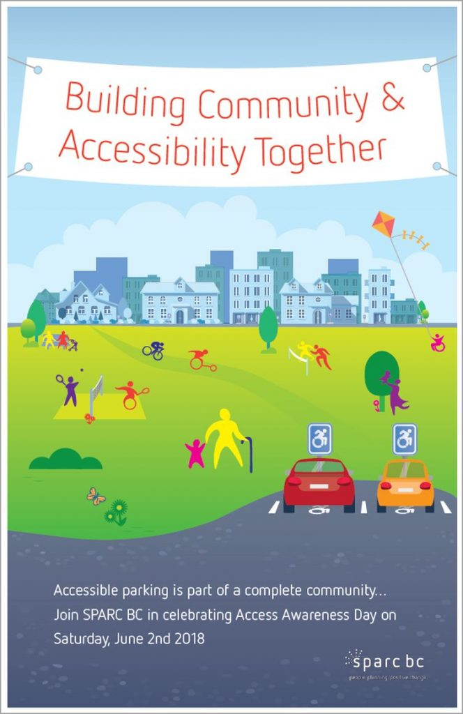 Building Community & Accessibility Together. Accessible parking is part of a complete community... Join SPARC BC in celebrating Access Awareness Day on Saturday, June 2nd 2018